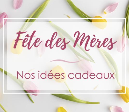 Fête des mères - Idées cadeaux